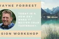 Vision Workshop With Wayne Forrest.