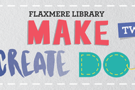 Make Create Do Flaxmere - For Tweens.