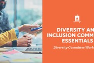 Diversity and Inclusion Committee Essentials.