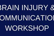Brain Injury & Communication Workshop.