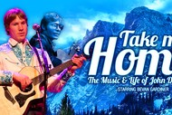 Take Me Home - The Music & Life of John Denver.