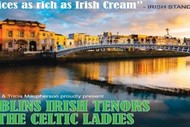 Dublin's Irish Tenors and The Celtic Ladies.